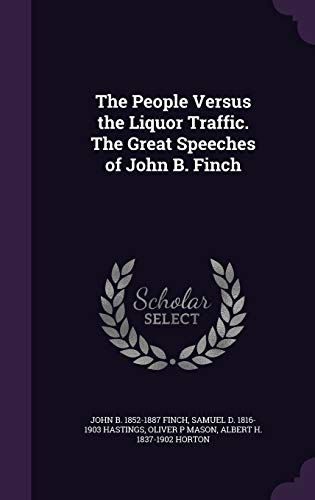 9781347571446: The People Versus the Liquor Traffic. The Great Speeches of John B. Finch