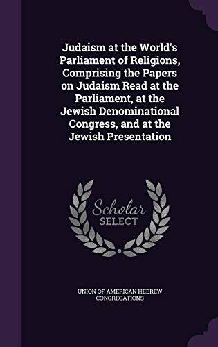 Judaism at the World's Parliament of Religions, Comprising the Papers on Judaism Read at the ...