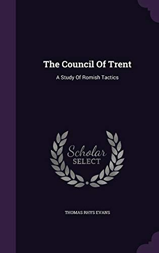 9781347593738: The Council Of Trent: A Study Of Romish Tactics