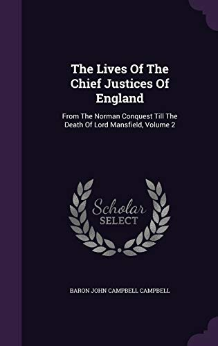 9781347600887: The Lives Of The Chief Justices Of England: From The Norman Conquest Till The Death Of Lord Mansfield, Volume 2