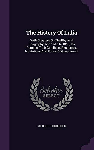 9781347601624: The History Of India: With Chapters On The Physical Geography, And 'india In 1893,' Its Peoples, Their Condition, Resources, Institutions And Forms Of Government