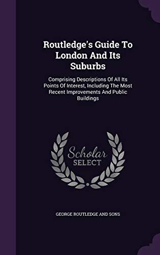 Routledge s Guide to London and Its