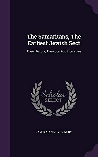 9781347616222: The Samaritans, The Earliest Jewish Sect: Their History, Theology And Literature