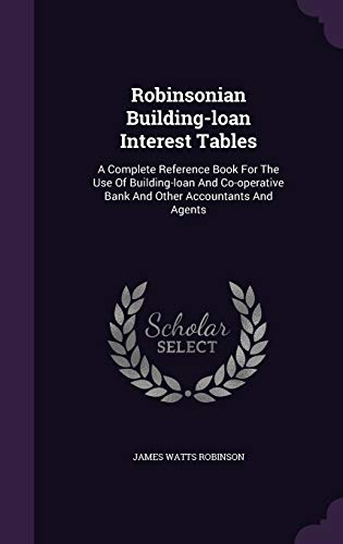 9781347617748: Robinsonian Building-loan Interest Tables: A Complete Reference Book For The Use Of Building-loan And Co-operative Bank And Other Accountants And Agents