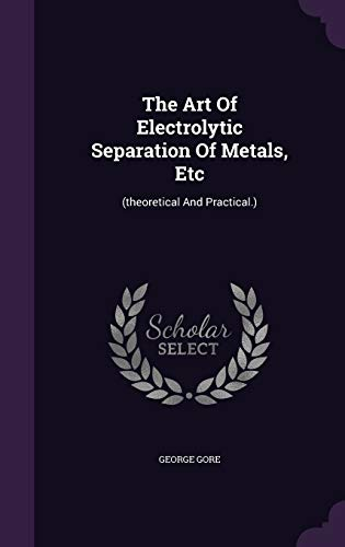 9781347617823: The Art Of Electrolytic Separation Of Metals, Etc: (theoretical And Practical.)