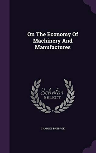 9781347623381: On The Economy Of Machinery And Manufactures