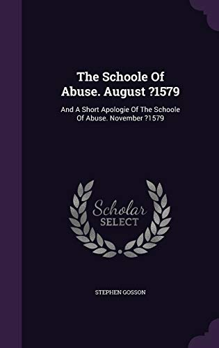 9781347623626: The Schoole Of Abuse. August ?1579: And A Short Apologie Of The Schoole Of Abuse. November ?1579
