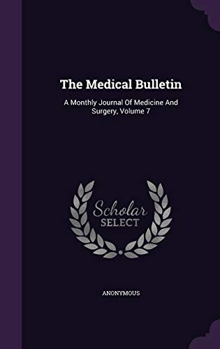 9781347626610: The Medical Bulletin: A Monthly Journal Of Medicine And Surgery, Volume 7