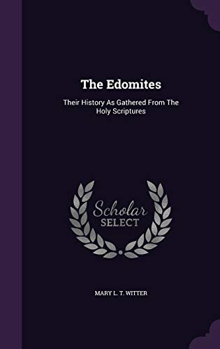 9781347629963: The Edomites: Their History As Gathered From The Holy Scriptures