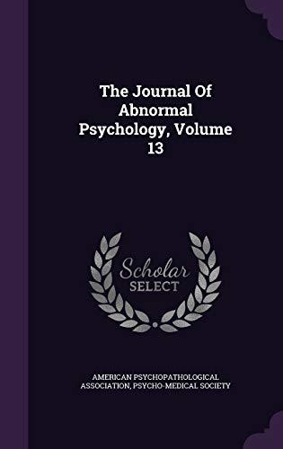 The Journal of Abnormal Psychology, Volume 13: American Psychopathological Association,