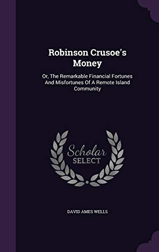 9781347698549: Robinson Crusoe's Money: Or, The Remarkable Financial Fortunes And Misfortunes Of A Remote Island Community