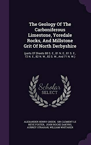 9781347701362: The Geology Of The Carboniferous Limestone, Yoredale Rocks, And Millstone Grit Of North Derbyshire: (parts Of Sheets 88 S. E., 81 N. E., 81 S. E., 72 N. E., 82 N. W., 82 S. W., And 71 N. W.)