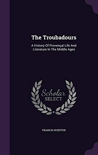 9781347715963: The Troubadours: A History Of Provençal Life And Literature In The Middle Ages