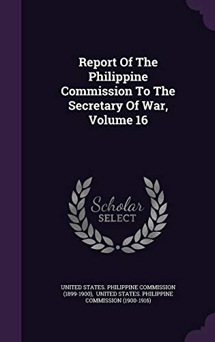 9781347721193: Report Of The Philippine Commission To The Secretary Of War, Volume 16