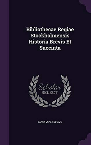 Bibliothecae Regiae Stockholmensis Historia Brevis Et Succinta: Magnus O Celsius