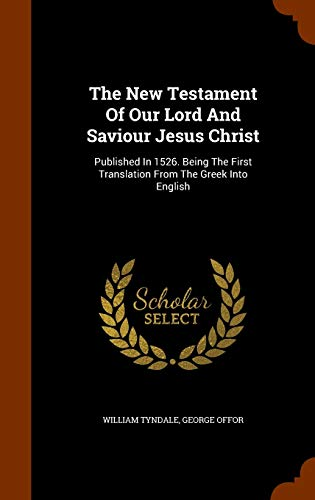 9781347722275: The New Testament Of Our Lord And Saviour Jesus Christ: Published In 1526. Being The First Translation From The Greek Into English