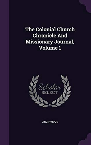 9781347734810: The Colonial Church Chronicle and Missionary Journal, Volume 1
