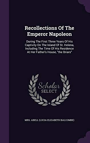 Recollections Of The Emperor Napoleon: During The