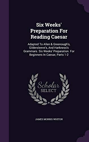 9781347742150: Six Weeks' Preparation For Reading Caesar: Adapted To Allen & Greenough's, Gildersleeve's, And Harkness's Grammars. Six Weeks' Preparation. For Beginners In Caesar, Parts 1-2