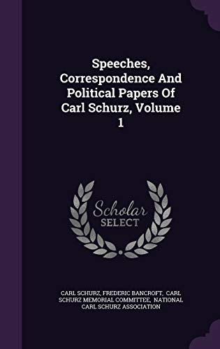 9781347743676: Speeches, Correspondence And Political Papers Of Carl Schurz, Volume 1