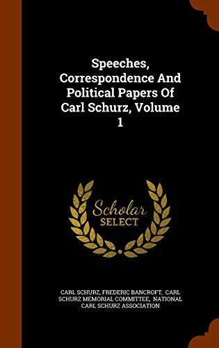 9781347743683: Speeches, Correspondence And Political Papers Of Carl Schurz, Volume 1