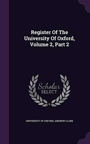 9781347747322: Register Of The University Of Oxford, Volume 2, Part 2