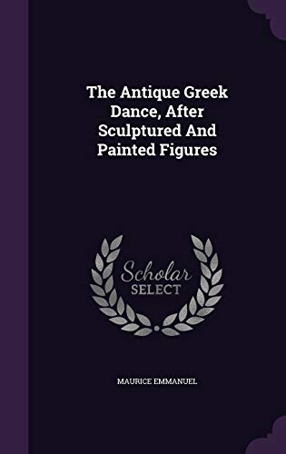 9781347750193: The Antique Greek Dance, After Sculptured And Painted Figures