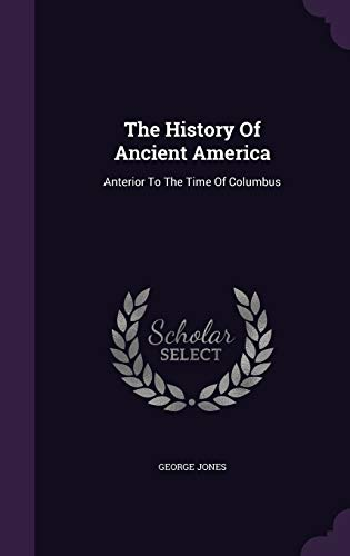 9781347750810: The History Of Ancient America: Anterior To The Time Of Columbus