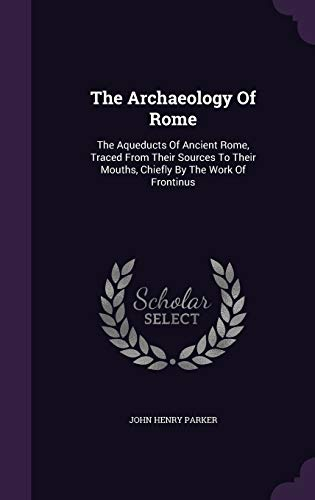 9781347755815: The Archaeology Of Rome: The Aqueducts Of Ancient Rome, Traced From Their Sources To Their Mouths, Chiefly By The Work Of Frontinus