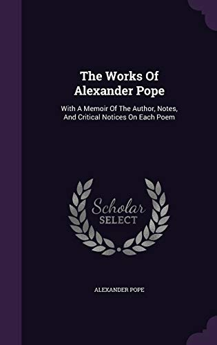 9781347763773: The Works Of Alexander Pope: With A Memoir Of The Author, Notes, And Critical Notices On Each Poem