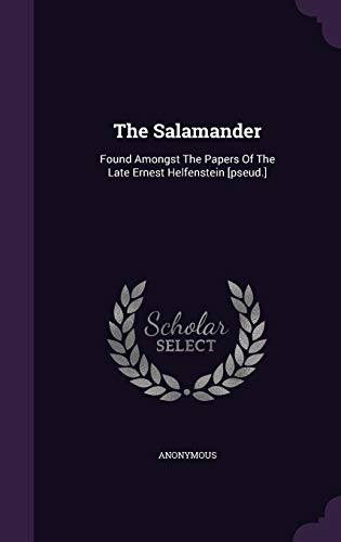 9781347764930: The Salamander: Found Amongst The Papers Of The Late Ernest Helfenstein [pseud.]