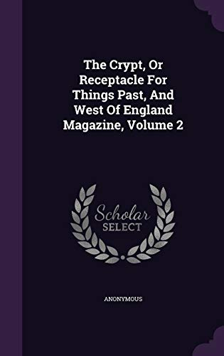 9781347771501: The Crypt, Or Receptacle For Things Past, And West Of England Magazine, Volume 2