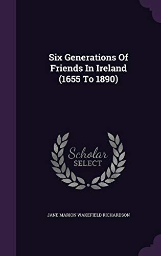 9781347783429: Six Generations of Friends in Ireland (1655 to 1890)