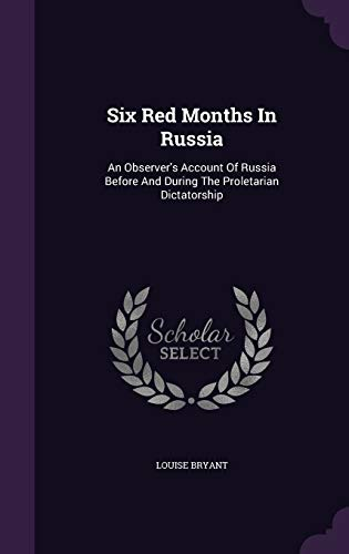 9781347787625: Six Red Months In Russia: An Observer's Account Of Russia Before And During The Proletarian Dictatorship