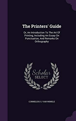 9781347788103: The Printers' Guide: Or, An Introduction To The Art Of Printing, Including An Essay On Punctuation, And Remarks On Orthography