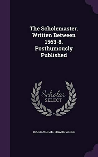 9781347793541: The Scholemaster. Written Between 1563-8. Posthumously Published