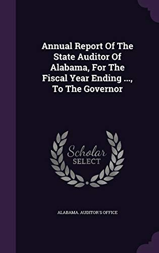 9781347801260: Annual Report Of The State Auditor Of Alabama, For The Fiscal Year Ending ..., To The Governor