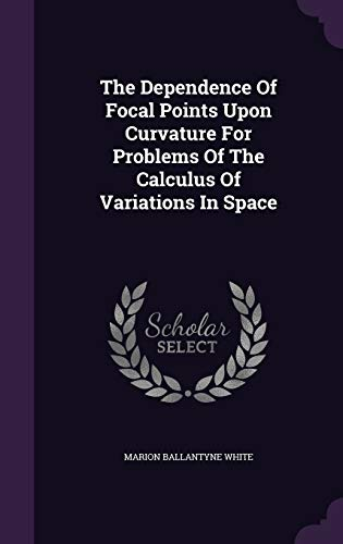 9781347804858: The Dependence Of Focal Points Upon Curvature For Problems Of The Calculus Of Variations In Space