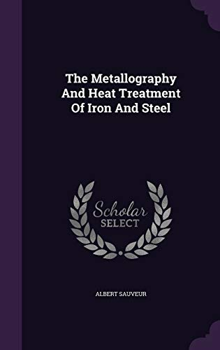 9781347807132: The Metallography And Heat Treatment Of Iron And Steel