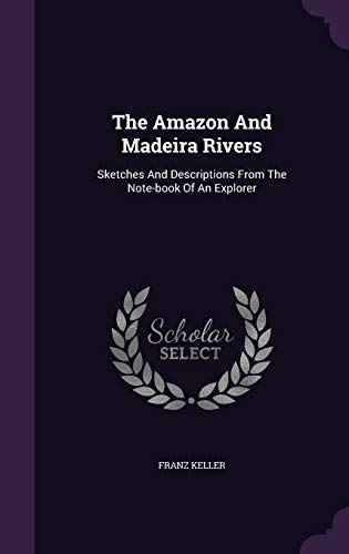 9781347827222: The Amazon And Madeira Rivers: Sketches And Descriptions From The Note-book Of An Explorer