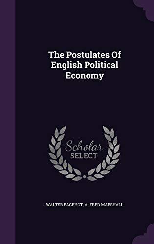 9781347830567: The Postulates Of English Political Economy