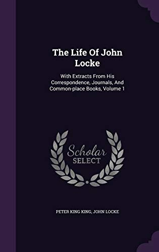 9781347831076: The Life Of John Locke: With Extracts From His Correspondence, Journals, And Common-place Books, Volume 1