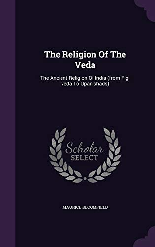 9781347833056: The Religion Of The Veda: The Ancient Religion Of India (from Rig-veda To Upanishads)