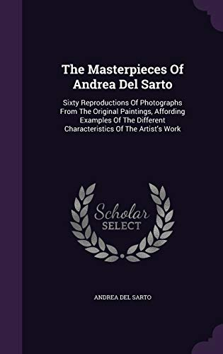 9781347836439: The Masterpieces Of Andrea Del Sarto: Sixty Reproductions Of Photographs From The Original Paintings, Affording Examples Of The Different Characteristics Of The Artist's Work