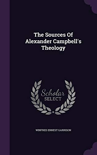 9781347837450: The Sources Of Alexander Campbell's Theology