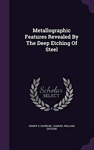 Metallographic Features Revealed by the Deep Etching: Henry S Rawdon