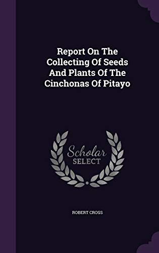 9781347840887: Report On The Collecting Of Seeds And Plants Of The Cinchonas Of Pitayo
