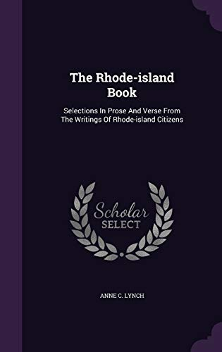 9781347842928: The Rhode-island Book: Selections In Prose And Verse From The Writings Of Rhode-island Citizens