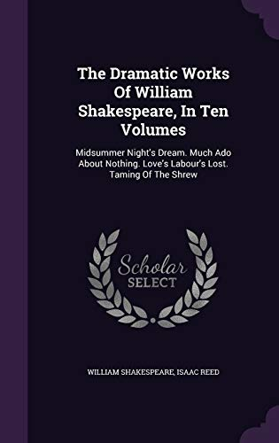 9781347847343: The Dramatic Works Of William Shakespeare, In Ten Volumes: Midsummer Night's Dream. Much Ado About Nothing. Love's Labour's Lost. Taming Of The Shrew