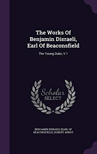 9781347847770: The Works Of Benjamin Disraeli, Earl Of Beaconsfield: The Young Duke, V.1